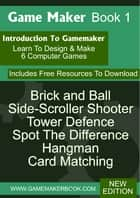 Game Maker Book 1 - Learn To Make Computer Games ebook by Ben Tyers