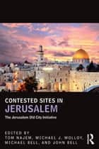 Contested Sites in Jerusalem - The Jerusalem Old City Initiative ebook by John Bell, Michael J. Molloy, Tom Najem,...
