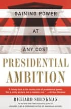 Presidential Ambition - Gaining Power At Any Cost ebook by Richard Shenkman