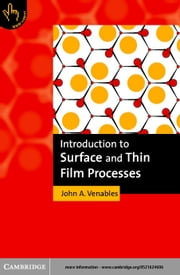 Introduction to Surface and Thin Film Processes ebook by Venables, John A.