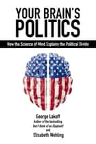 Your Brain's Politics - How the Science of Mind Explains the Political Divide ebook by George Lakoff