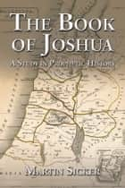 The Book of Joshua - A Study in Prophetic History ebook by Martin Sicker