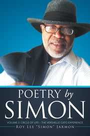 "Poetry by Simon - Volume 2: Circle of Life – The VERSHELLE CATO Experience ebook by Roy Lee ""Simon"" Jarmon"