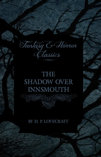 The Shadow Over Innsmouth (Fantasy and Horror Classics) ebook by H. P. Lovecraft