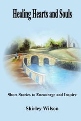 Healing Hearts and Souls: Short Stories to Encourage and Inspire ebook by Shirley Wilson