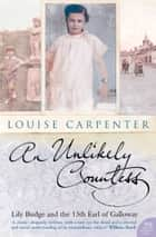 An Unlikely Countess: Lily Budge and the 13th Earl of Galloway (Text Only) ebook by Louise Carpenter