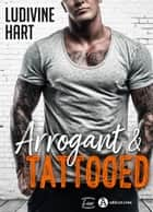 Arrogant and Tattooed ebook by Ludivine Hart
