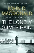 The Lonely Silver Rain: Introduction by Lee Child - Travis McGee, No. 21 ebook by