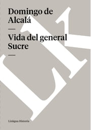 Vida del general Sucre ebook by Domingo de Alcalá