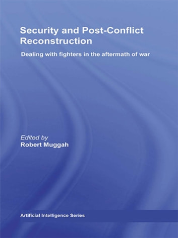 Security and Post-Conflict Reconstruction - Dealing with Fighters in the Aftermath of War ebook by