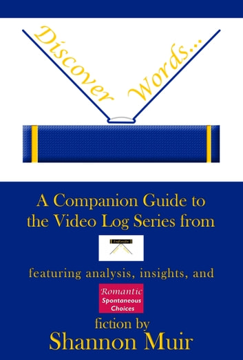 Discover Words: A Companion Guide to the Video Log Series from Infinite House of Books Featuring Analysis, Insights, and Romantic Spontaneous Choices Fiction ebook by Shannon Muir
