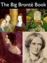 The Big Bronte Book ebook by Anne Bronte,Charlotte Bronte,Emily Bronte
