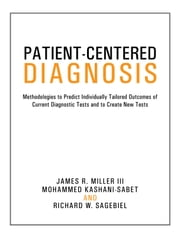 Patient-Centered Diagnosis: Methodologies to Predict Individually Tailored Outcomes of Current Diagnostic Tests and to Create New Tests ebook by Miller, Kashani-Sabet and Sagebiel