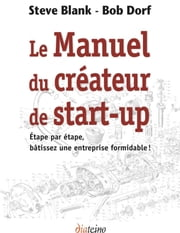 Le manuel du créateur de start-up ebook by Steve Blank,Bob Dorf