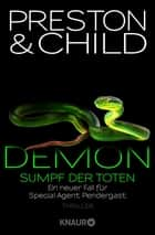 Demon – Sumpf der Toten - Ein neuer Fall für Special Agent Pendergast ebook by Douglas Preston, Lincoln Child, Michael Benthack