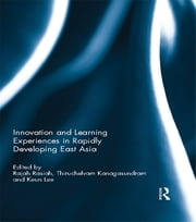 Innovation and Learning Experiences in Rapidly Developing East Asia ebook by Rajah Rasiah,Thiruchelvam Kanagasundram,Keun Lee