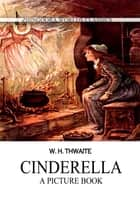 Cinderella - A Picture Book ebook by W. H. Thwaite