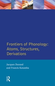 Frontiers of Phonology - Atoms, Structures and Derivations ebook by Jacques Durand,Francis Katamba