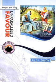 70 Days Fasting and Prayer Programme 2015 Edition - Prayers that bring unparalleled favour ebook by Dr. D. K. Olukoya