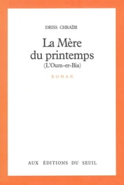 La Mère du printemps (L'Oum-er-Bia) ebook by Driss Chraïbi