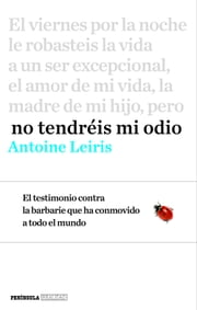 No tendréis mi odio ebook by Antoine Leiris, Rosa Alapont Calderaro