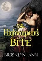 The Highwayman's Bite - Scandals With Bite, #6 ebook by Brooklyn Ann