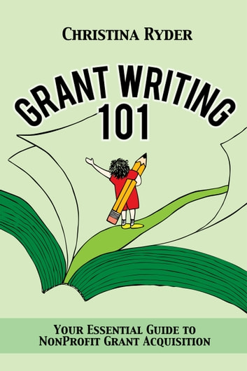 Grantwriting 101 - Your Essential Guide to NonProfit Grant Acquisition ebook by Christina Ryder