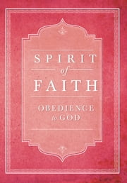 Spirit of Faith: Obedience to God ebook by Bahai Publishing