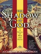 The Shadow of God - A Novel of War and Faith ebook by Anthony Goodman