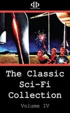 The Classic Sci-Fi Collection - Volume IV ebook by Frank Robinson,Clifford D. Simak,Milton Lesser,Con Blomberg,James Blish,Michael Shaara