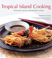 Tropical Island Cooking - Traditional Recipes, Contemporary Flavors ebook by Jennifer Aranas