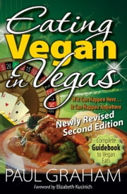 Eating Vegan in Vegas Guidebook, Second Edition ebook by Paul Graham
