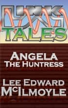 Angela The Huntress: a Tale of Euroboros ebook by Lee Edward McIlmoyle