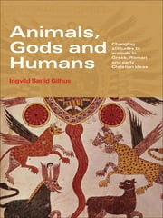 Animals, Gods and Humans - Changing Attitudes to Animals in Greek, Roman and Early Christian Thought ebook by Ingvild Saelid Gilhus