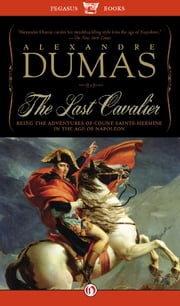 The Last Cavalier: Being the Adventures of Count Sainte-Hermine in the Age of Napoleon - Being the Adventures of Count Sainte-Hermine in the Age of Napoleon ebook by Alexandre Dumas,Lauren Yoder
