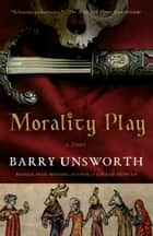 Morality Play ebook by Barry Unsworth