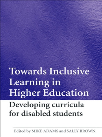 Towards Inclusive Learning in Higher Education - Developing Curricula for Disabled Students ebook by