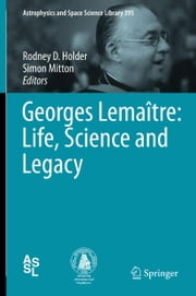 Georges Lemaître: Life, Science and Legacy ebook by Rodney D. Holder,Simon Mitton