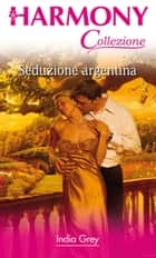 Seduzione argentina ebook by India Grey