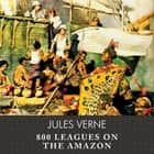 800 Leagues on the Amazon audiobook by Jules Verne