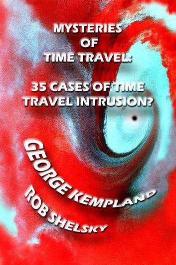 Mysteries Of Time Travel: 35 Cases Of Time Travel Intrusion ebook by Rob Shelsky