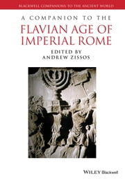 A Companion to the Flavian Age of Imperial Rome ebook by Andrew Zissos