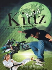 Kool Kidz - The Serpent of Destruction ebook by Michael Maguire