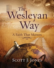 The Wesleyan Way Student Book - A Faith That Matters ebook by Scott J. Jones