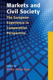 Markets and Civil Society - The European Experience in Comparative Perspective ebook by Victor Perez-Diaz