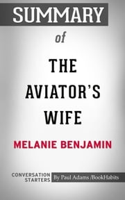 Summary of The Aviator's Wife: A Novel by Melanie Benjamin | Conversation Starters ebook by Book Habits