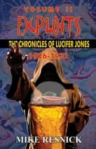 Exploits: The Chronicles of Lucifer Jones, Volume II, 1926-1931 - The Chronicles of Lucifer Jones, #2 ebook by Mike Resnick