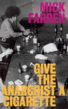 Give the Anarchist a Cigarette ebook by Mick Farren