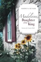 Madeleine, Daughter of the King - Traumas of a Contract Bride ebook by Danny B. Butler