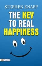 The Key to Real Happiness ebook by Stephen Knapp